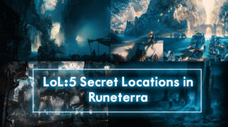 League of Legends: 5 Secret Locations in Runeterra that you never know!