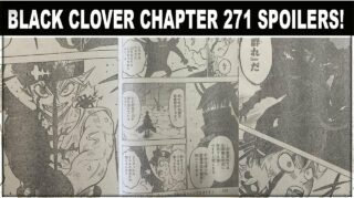 Raw Scan & Spoilers for Black Clover Chapter 271, Release and much more.